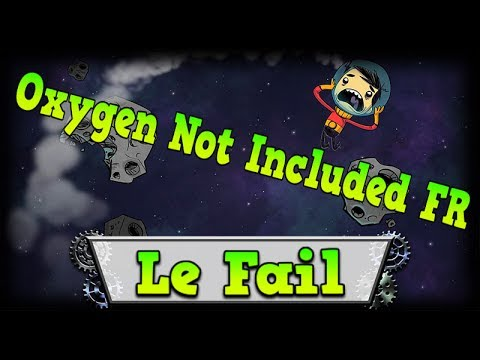 Le Fail – OXYGEN NOT INCLUDED FR #13