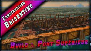 Guide sur la construction de la brigantine & Pont Supérieur.