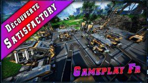 Gameplay et Découverte de Satisfactory.