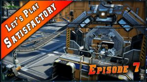 Episode 7 du Let's play sur Satisfactory !