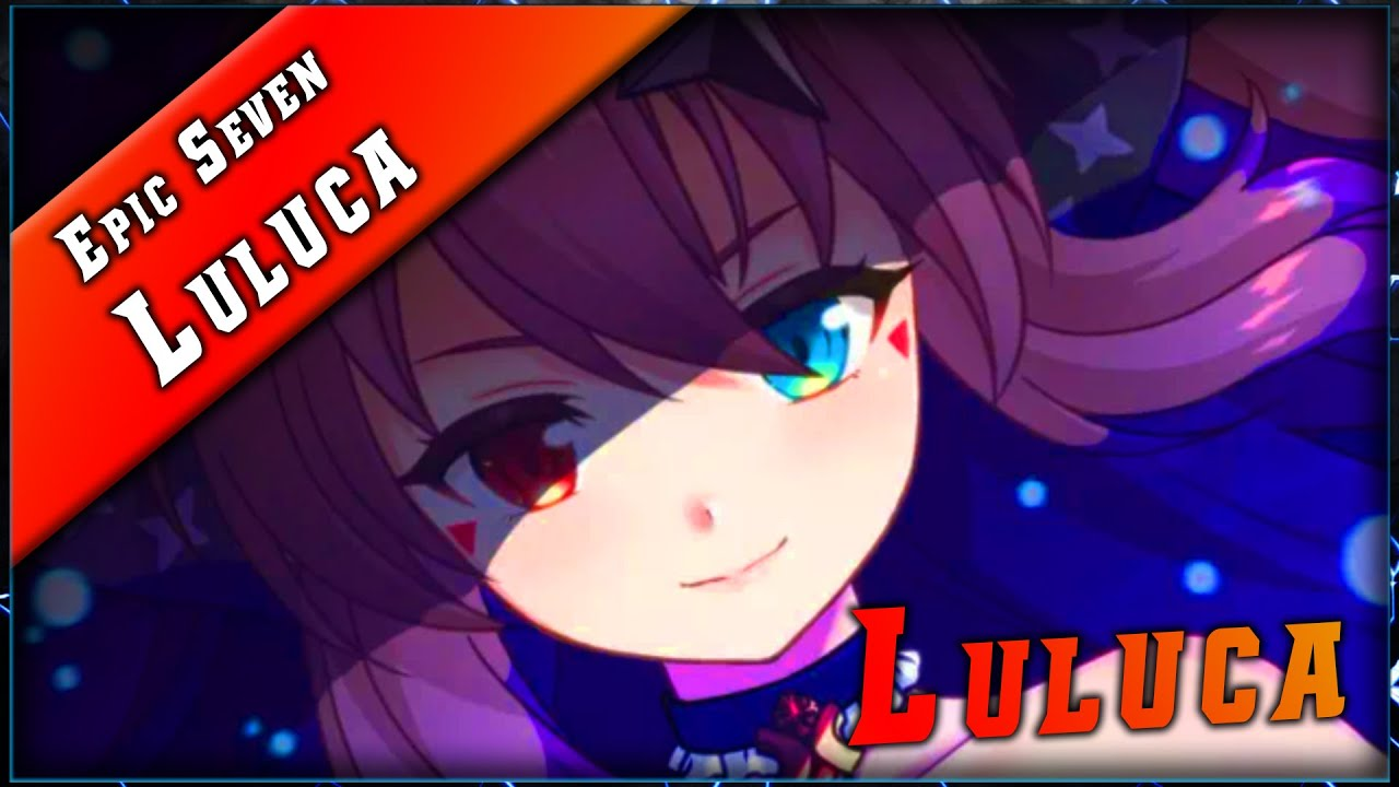 Epic Seven • Luluca Analyse ► [ Epic7 FR ]