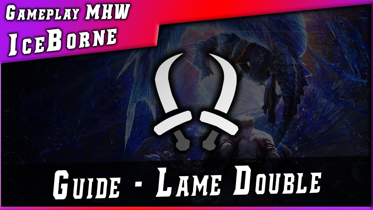 #ICEBORNE • GUIDE DOUBLE LAME (Dual Blade) ► Monster Hunter World : Iceborne # Combo & Guide